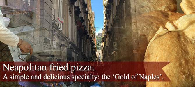 Naepolitan fried pizza: the 'Gold of Naples'.