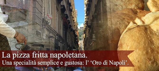 Pizza fritta napoletana: La pizza napoletana, l' 'Oro di Napoli'.