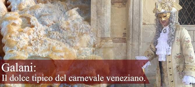 Galani: il dolce tipico del carnevale veneziano.